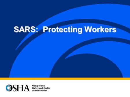SARS: Protecting Workers. OSHA Guidance for Employers on Severe Acute Respiratory Syndrome (SARS) Potentially deadly respiratory disease Potentially deadly.