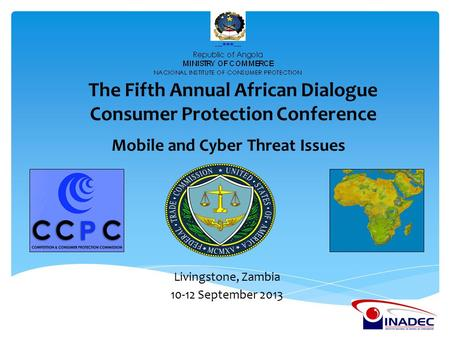 Mobile and Cyber Threat Issues The Fifth Annual African Dialogue Consumer Protection Conference Livingstone, Zambia 10-12 September 2013.