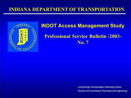 INDOT Access Management Study _________________________ Long Range Transportation Planning Section Division of Environment, Planning and Engineering INDIANA.