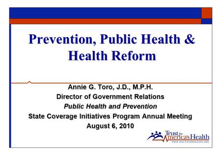 Prevention, Public Health & Health Reform Annie G. Toro, J.D., M.P.H. Director of Government Relations Public Health and Prevention State Coverage Initiatives.