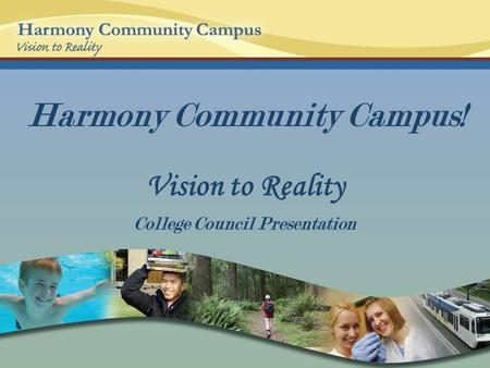 Harmony Community Campus! Vision to Reality College Council Presentation.
