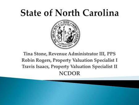 Tina Stone, Revenue Administrator III, PPS Robin Rogers, Property Valuation Specialist I Travis Isaacs, Property Valuation Specialist II NCDOR.