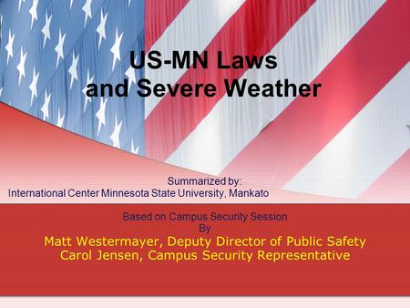 US-MN Laws and Severe Weather Summarized by: International Center Minnesota State University, Mankato Based on Campus Security Session By Matt Westermayer,