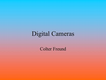 Digital Cameras Colter Freund All a digital picture really is, is a collection of millions of tiny little squares called picture elements (pixels) that.