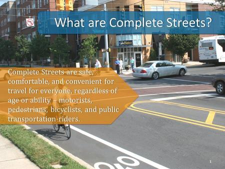 What are Complete Streets?What are Complete Streets? 1 Complete Streets are safe, comfortable, and convenient for travel for everyone, regardless of age.