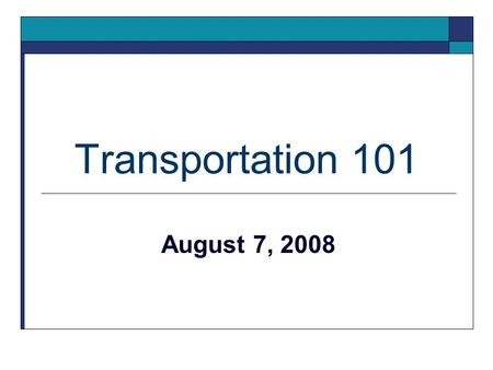 Transportation 101 August 7, 2008. Presenting Agencies  Southwestern PA Commission's CommuteInfo program  IndiGO: Indiana County Transit Authority 