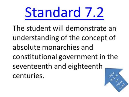 Standard 7.2 The student will demonstrate an understanding of the concept of absolute monarchies and constitutional government in the seventeenth and.