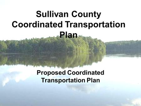 Sullivan County Coordinated Transportation Plan Proposed Coordinated Transportation Plan.