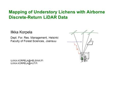 Mapping of Understory Lichens with Airborne Discrete-Return LiDAR Data Ilkka Korpela Dept. For. Res. Management, Helsinki Faculty of Forest Sciences, Joensuu.
