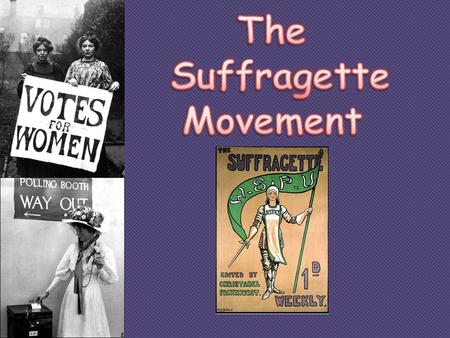 What is a Suffragette? A suffragette is a woman who fought for the right to vote in political elections. The Suffragette movement happened in the late.