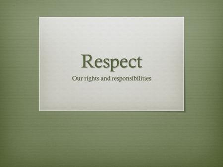 Respect Our rights and responsibilities. On May 7 th …