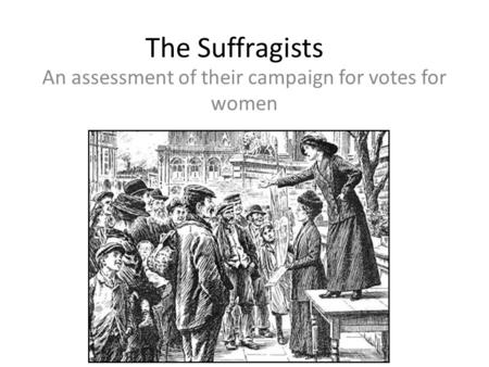 An assessment of their campaign for votes for women