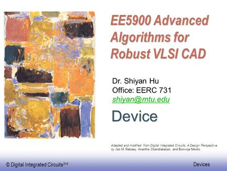 © Digital Integrated Circuits 2nd Devices Device Dr. Shiyan Hu Office: EERC 731 Adapted and modified from Digital Integrated Circuits: A.