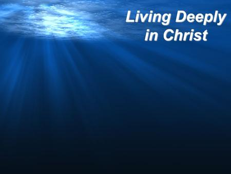 "Living Deeply in Christ. ""Loving Obedience"" Living Deeply in Christ 1 John 2:1-2 (Msg) I write this, dear children, to guide you out of sin. But if anyone."
