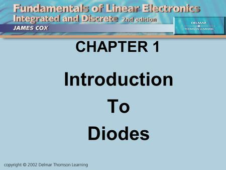 CHAPTER 1 Introduction To Diodes. OBJECTIVES Describe and Analyze: Function of Diodes Some Physics of Diodes Diode Models.