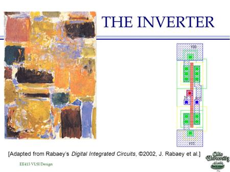 THE INVERTER [Adapted from Rabaey's Digital Integrated Circuits, ©2002, J. Rabaey et al.]