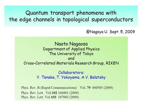 Quantum transport phenomena with the edge channels in topological superconductors Naoto Nagaosa Department of Applied Physics The University of Tokyo and.