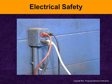Copyright  Progressive Business Publications Electrical Safety.