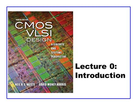 Lecture 0: Introduction. CMOS VLSI Design 4th Ed. 0: Introduction2 Introduction  Integrated circuits: many transistors on one chip.  Very Large Scale.