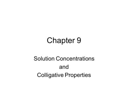 Chapter 9 Solution Concentrations and Colligative Properties.