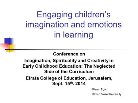 Engaging children's imagination and emotions in learning Conference on Imagination, Spirituality and Creativity in Early Childhood Education: The Neglected.