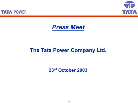 0 Press Meet The Tata Power Company Ltd. 23 rd October 2003.