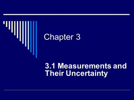 Chapter 3 3.1 Measurements and Their Uncertainty.