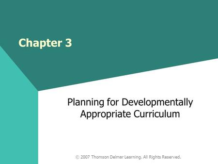 © 2007 Thomson Delmar Learning. All Rights Reserved. Planning for Developmentally Appropriate Curriculum Chapter 3.