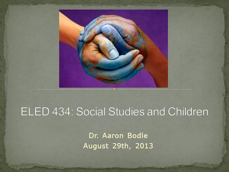 Dr. Aaron Bodle August 29th, 2013. What is Social Studies? Introductions Intro to Powerful Social Studies Breaking down our essential question Looking.