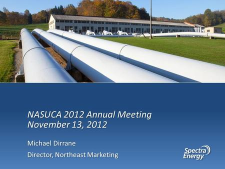 Michael Dirrane Director, Northeast Marketing NASUCA 2012 Annual Meeting November 13, 2012.