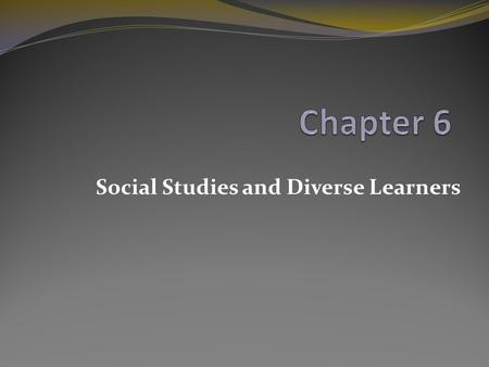 Social Studies and Diverse Learners. Looking Ahead How does social studies lend itself to being a diverse subject? What are the various learning styles.