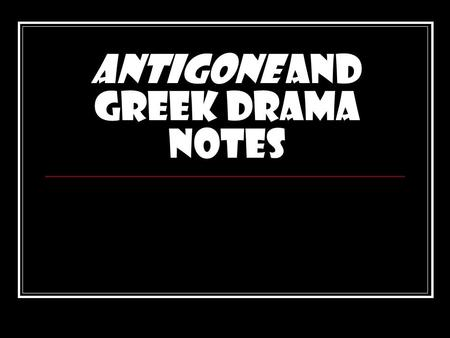 Antigone and Greek Drama Notes. Greek Drama Greek drama --honors Dionysos, the god of wine and fertility. Thespis (thespians) transformed hymns sung to.
