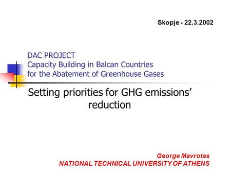DAC PROJECT Capacity Building in Balcan Countries for the Abatement of Greenhouse Gases Setting priorities for GHG emissions' reduction George Mavrotas.