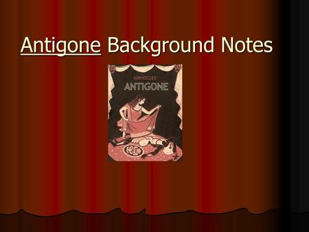Antigone Background Notes. I. Origin of Tragedy A. Religious festivals in the spring to honor Dionysus Dionysus (Bacchus), god of wine and revelry.