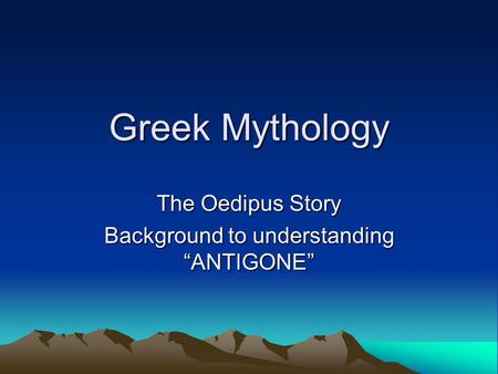 "Greek Mythology The Oedipus Story Background to understanding ""ANTIGONE"""