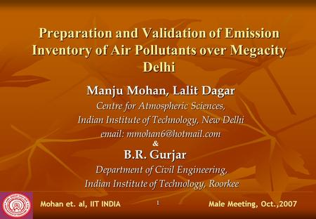 Male Meeting, Oct.,2007Mohan et. al, IIT INDIA 11 Preparation and Validation of Emission Inventory of Air Pollutants over Megacity Delhi Manju Mohan, Lalit.