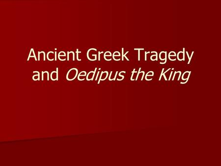 Ancient Greek Tragedy and Oedipus the King. Greek Theatre ■ Ancient Greece first put on plays as part of the Festival of Dionysus (god of wine) ■ Plays.