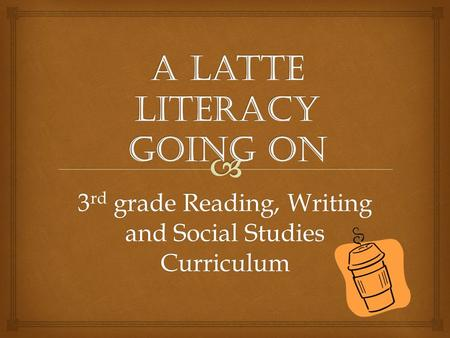 3 rd grade Reading, Writing and Social Studies Curriculum.