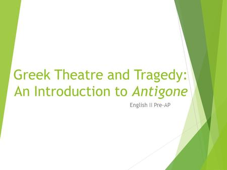 Greek Theatre and Tragedy: An Introduction to Antigone English II Pre-AP.