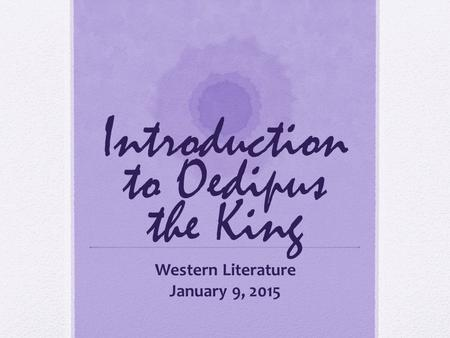 Introduction to Oedipus the King Western Literature January 9, 2015.