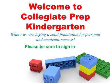 Welcome to Collegiate Prep Kindergarten Where we are laying a solid foundation for personal and academic success! Please be sure to sign in.