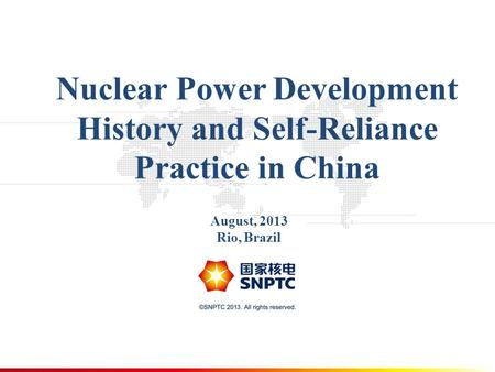 Nuclear Power Development History and Self-Reliance Practice in China August, 2013 Rio, Brazil.