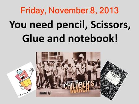 Friday, November 8, 2013 You need pencil, Scissors, Glue and notebook!