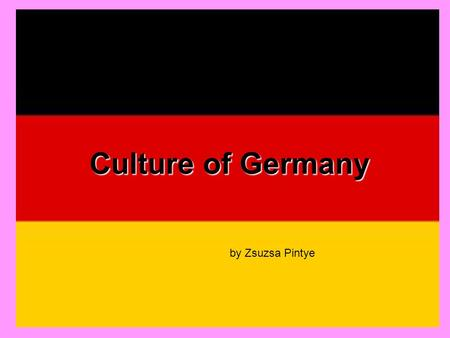 Culture of Germany Culture of Germany by Zsuzsa Pintye.