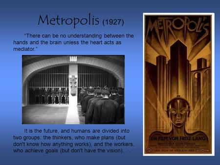 "Metropolis (1927) ""There can be no understanding between the hands and the brain unless the heart acts as mediator."" It is the future, and humans are divided."