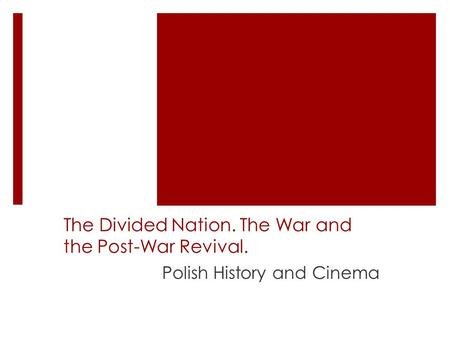The Divided Nation. The War and the Post-War Revival. Polish History and Cinema.