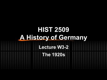 HIST 2509 A History of Germany Lecture W3-2 The 1920s.