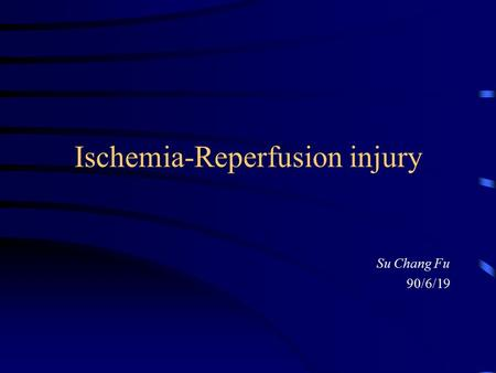 Ischemia-Reperfusion injury Su Chang Fu 90/6/19. Ischemia Anesthesiologist: MI, peripheral vascular insufficiency, stroke, and hypovolemic shock Restoration.