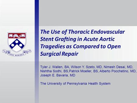 The Use of Thoracic Endovascular Stent Grafting in Acute Aortic Tragedies as Compared to Open Surgical Repair Tyler J. Wallen, BA, Wilson Y. Szeto, MD,