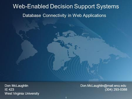 1 Web-Enabled Decision Support Systems Database Connectivity in Web Applications Don McLaughlin IE 423 (304) 293-0388 West.